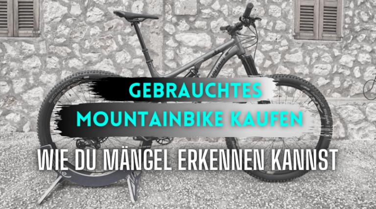 Gebrauchtes Mountainbike kaufen, wie Du mängel sofort erkennen kannst.