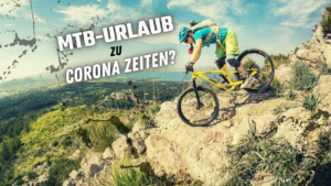 Mountainbike Urlaub zu Corona Zeiten sinnvoll?