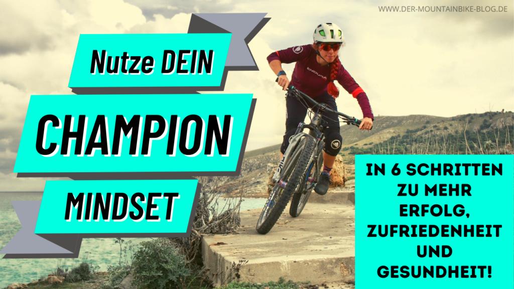 Mit diesen 6 Schritten nutzt Du Dein Champion Mindset für mehr Erfolg beim Biken und im Altag